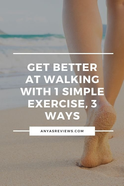 A close up of a pair of feet and legs walking on sand with the text superimposed: Get Better at walking with 1 simple exercise, 3 ways.