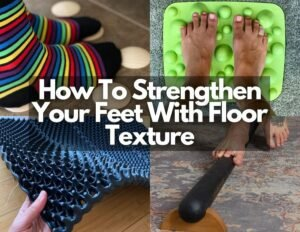 """4 photo collage of different types of Floor Texture and the overlaid text reads """"How to Strengten Your Feet with Floor Texture"""""""